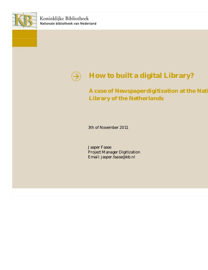 How to built a digital Library?A case of Newspaperdigitization at the NationalLibrary of the Netherlands3th of November 20...