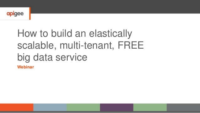How to build an elastically scalable, multi-tenant, FREE big data service Webinar