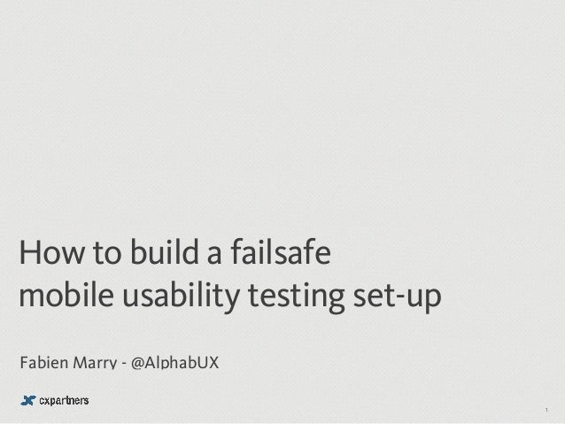 How to build a failsafe  mobile usability testing set-up  Fabien Marry - @AlphabUX  1