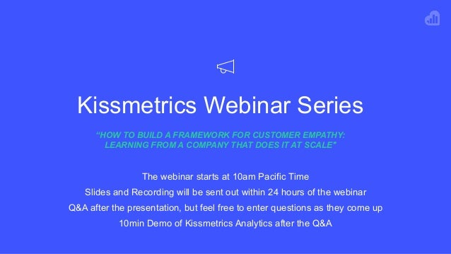"""Kissmetrics Webinar Series """"HOW TO BUILD A FRAMEWORK FOR CUSTOMER EMPATHY: LEARNING FROM A COMPANY THAT DOES IT AT SCALE"""" ..."""