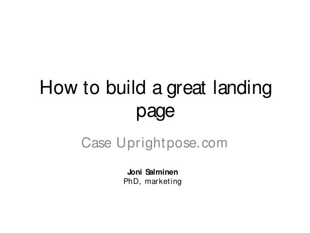 How to build a great landing page Case Uprightpose.com Joni Salminen PhD, marketing