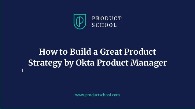 www.productschool.com How to Build a Great Product Strategy by Okta Product Manager