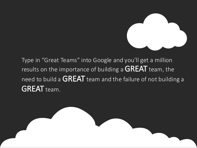 type in great teams into google and youll get a million results