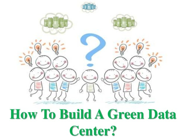 How To Build A Green Data Center?