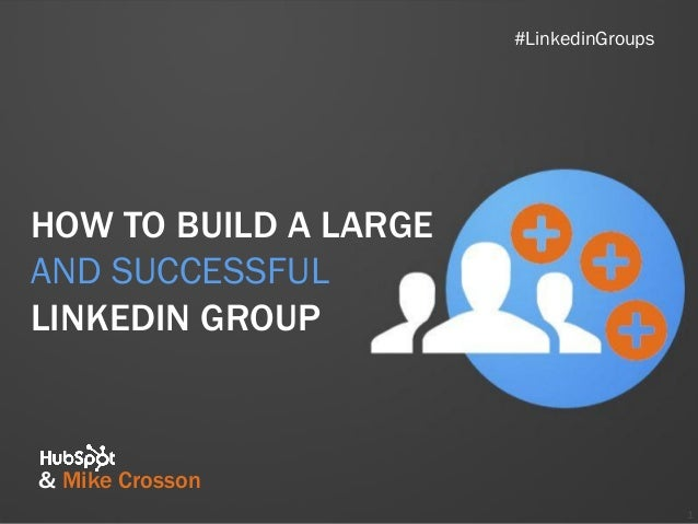 #LinkedinGroupsHOW TO BUILD A LARGEAND SUCCESSFULLINKEDIN GROUP& Mike Crosson                                         1