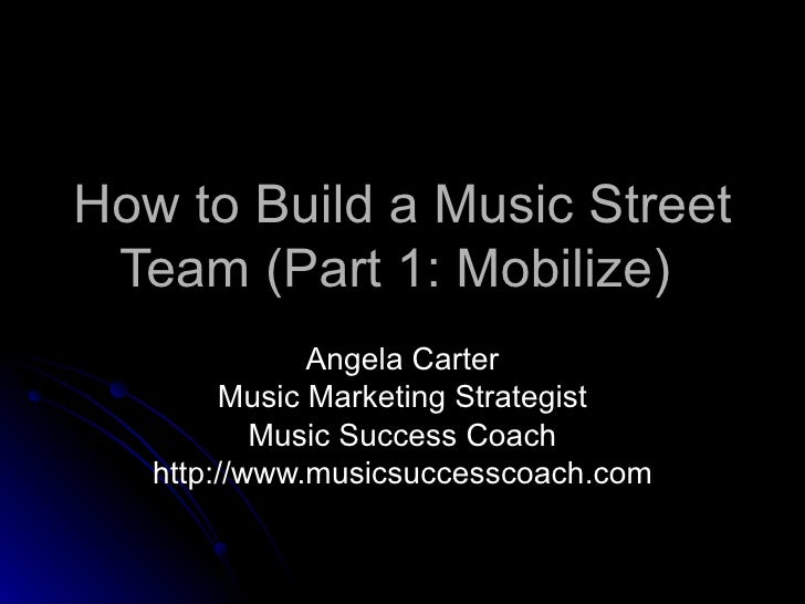 How to Build a Music Street Team (Part 1: Mobilize)  Angela Carter Music Marketing Strategist Music Success Coach http://w...