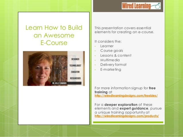 Learn How to Build an Awesome E-Course  This presentation covers essential elements for creating an e-course. It considers...