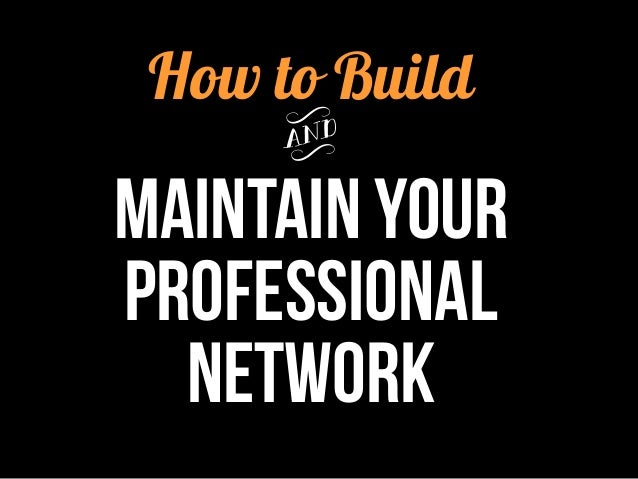 How to Build y Maintain Your Professional Network
