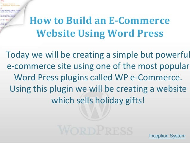 How to Build an E-Commerce       Website Using Word PressToday we will be creating a simple but powerfule-commerce site us...