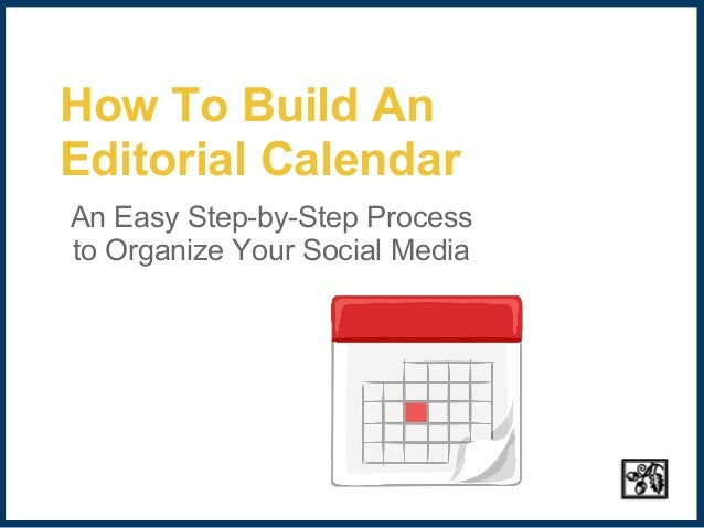 How To Build AnEditorial CalendarAn Easy Step-by-Step Processto Organize Your Social Media