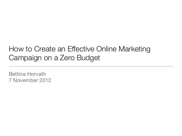 How to Create an Effective Online MarketingCampaign on a Zero BudgetBettina Horvath7 November 2012