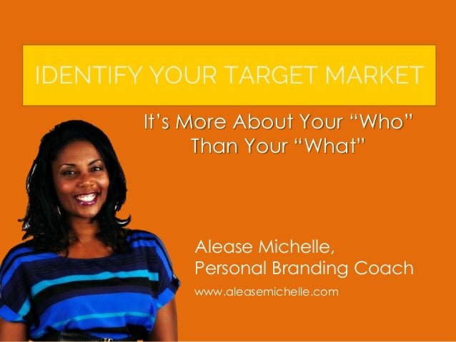 "Alease Michelle, Personal Branding Coach www.aleasemichelle.com It's More About Your ""Who"" Than Your ""What"""