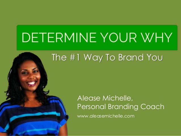 Alease Michelle, Personal Branding Coach www.aleasemichelle.com The #1 Way To Brand You