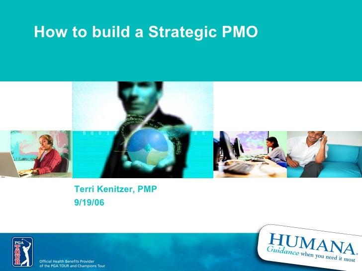 How to build a Strategic PMO Terri Kenitzer, PMP 9/19/06