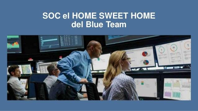SOC el HOME SWEET HOME del Blue Team