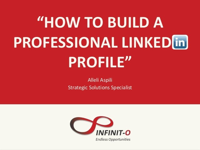 """HOW TO BUILD A PROFESSIONAL LINKEDIN PROFILE"" Alleli Aspili Strategic Solutions Specialist"