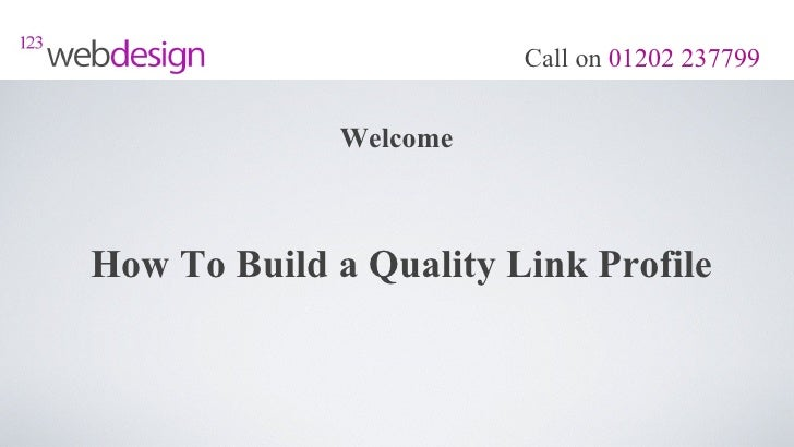 Call on 01202 237799              WelcomeHow To Build a Quality Link Profile