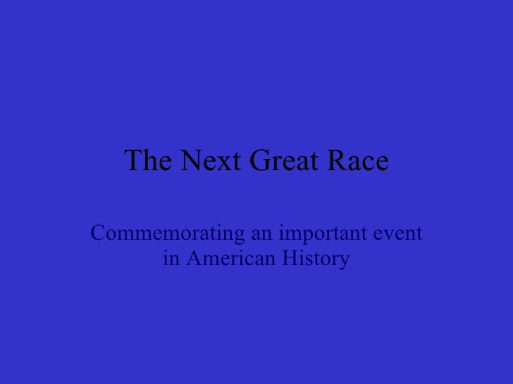 The Next Great Race Commemorating an important event in American History