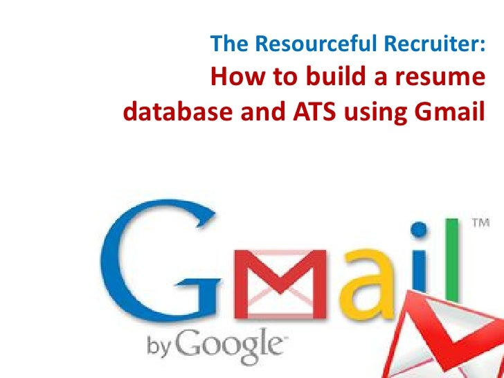 The Resourceful Recruiter:       How to build a resume database and ATS using Gmail