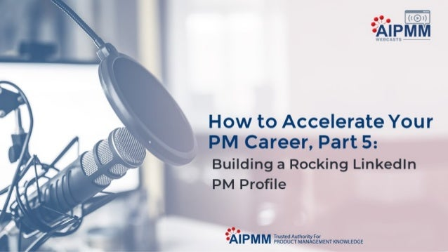 How to Accelerate Your PM Career, Part 5: Building a Rocking LinkedIn PM Profile
