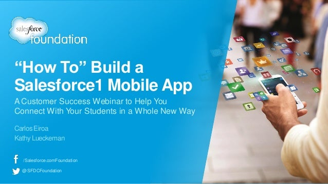 """""""How To"""" Build a Salesforce1 Mobile App Carlos Eiroa Kathy Lueckeman A Customer Success Webinar to Help You Connect With Y..."""