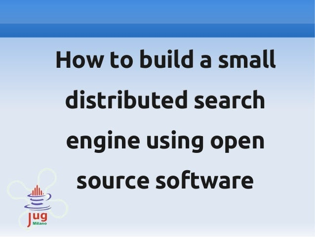 How to build a small distributed search engine using open source software