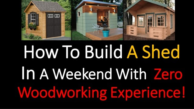 How To Build A Shed In A Weekend With Zero Woodworking Experience!