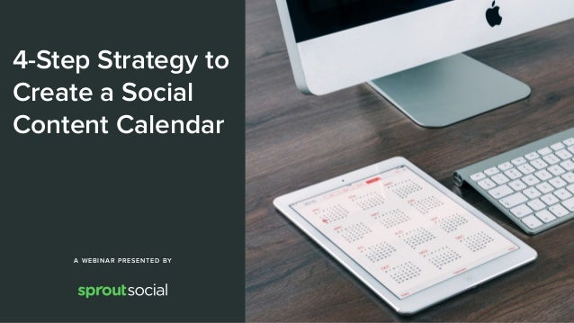 4-Step Strategy to Create a Social Content Calendar A WEBINAR PRESENTED BY