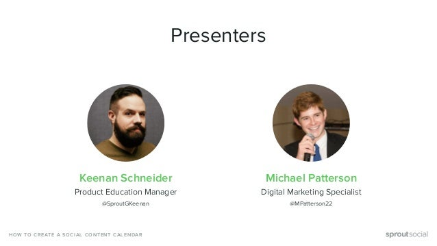 Presenters Keenan Schneider Michael Patterson Product Education Manager Digital Marketing Specialist HOW TO CREATE A SOCIA...