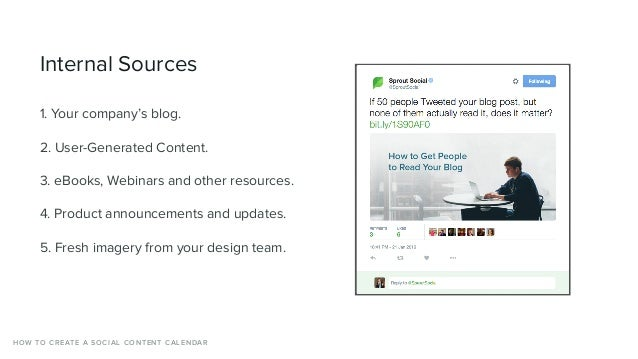 Internal Sources 1. Your company's blog. 2. User-Generated Content. 3. eBooks, Webinars and other resources. 4. Product an...