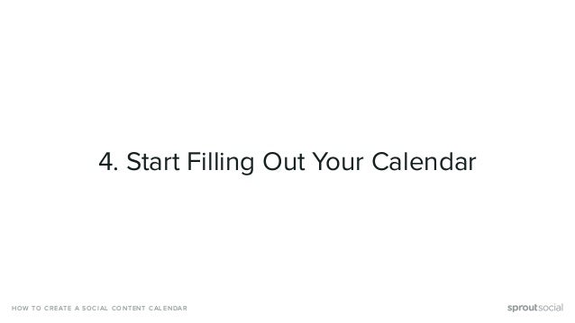 4. Start Filling Out Your Calendar HOW TO CREATE A SOCIAL CONTENT CALENDAR