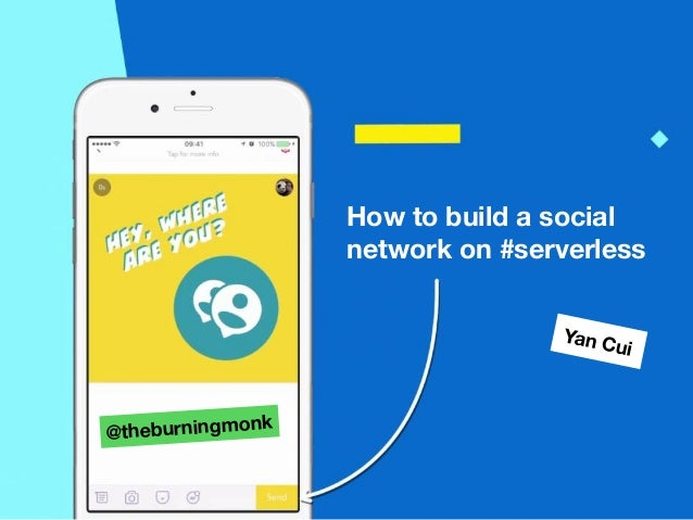 How to build a social network on #serverless Yan Cui @theburningmonk