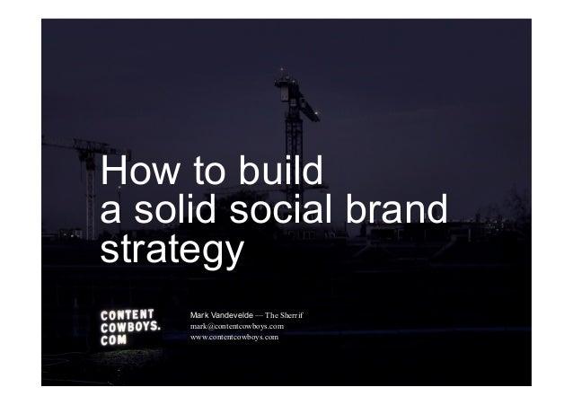 How to builda solid social brandstrategyMark Vandevelde — The Sherrifmark@contentcowboys.comwww.contentcowboys.com