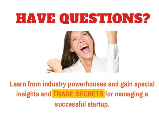 HAVE QUESTIONS?  Learn from industry powerhouses and gain special  insights and TRADE SECRETS for managing a  successful s...