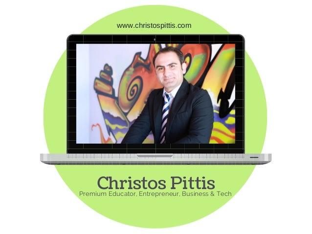 www.christospittis.com  Christos Pittis Premium Educator, Entrepreneur, Business & Tech