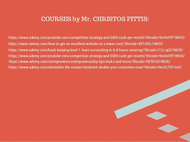 COURSES by Mr. CHRISTOS PITTIS:  https://www.udemy.com/youtube-zero-competition-strategy-and-5000-cash-per-month/?dtcode=9...