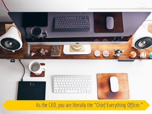 """As the CEO, you are literally the """"Chief Everything Officer."""""""