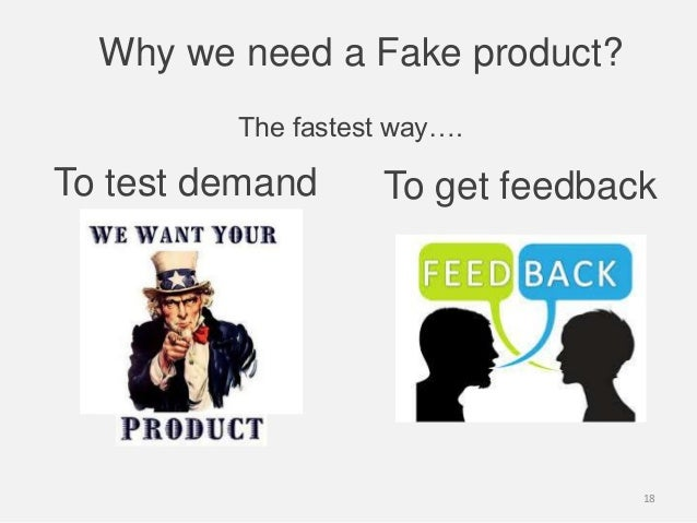 Why we need a Fake product?To test demand To get feedbackThe fastest way….18