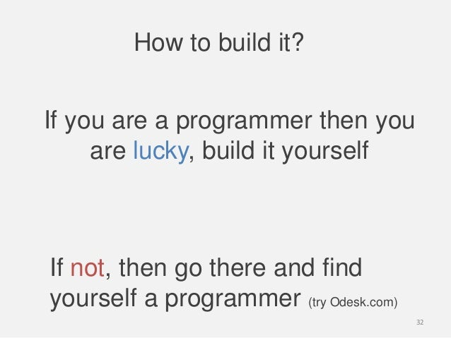 How to build it?If not, then go there and findyourself a programmer (try Odesk.com)If you are a programmer then youare luc...