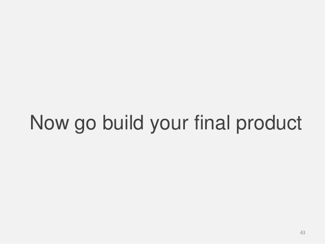 Now go build your final product43