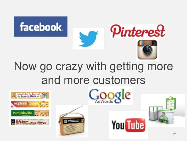 Now go crazy with getting moreand more customers47