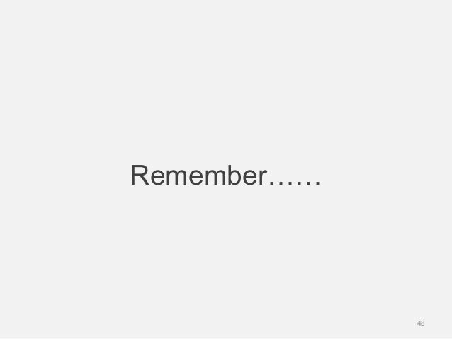 Remember……48