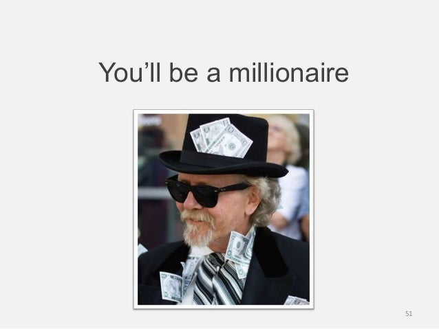 You'll be a millionaire51