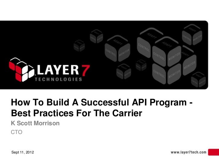 How To Build A Successful API Program -Best Practices For The CarrierK Scott MorrisonCTOSept 11, 2012