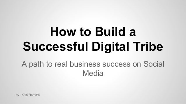 How to Build a Successful Digital Tribe A path to real business success on Social Media by Xelo Romero
