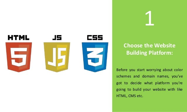 Choose the Website Building Platform: 1 Before you start worrying about color schemes and domain names, you've got to deci...
