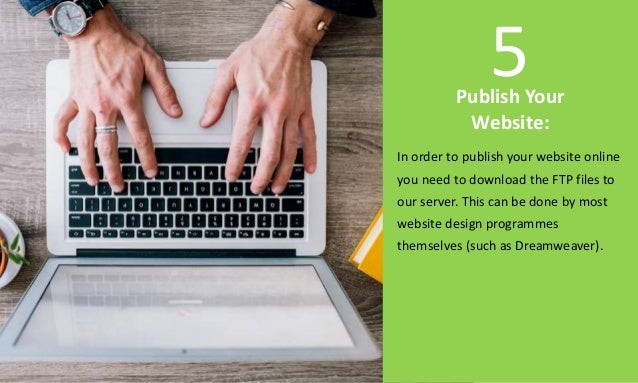 Publish Your Website: In order to publish your website online you need to download the FTP files to our server. This can b...