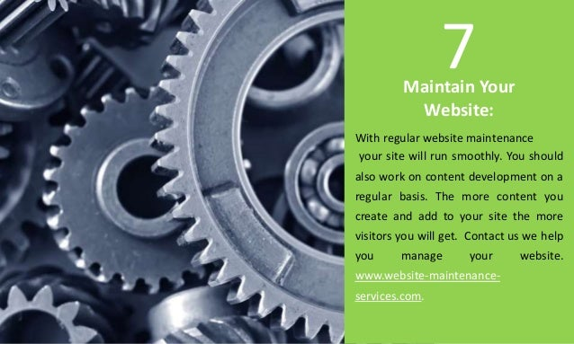 Maintain Your Website: With regular website maintenance your site will run smoothly. You should also work on content devel...