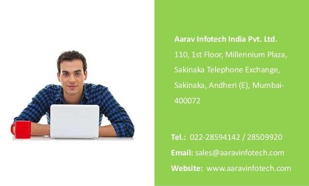 Tel.: 022-28594142 / 28509920 Email: sales@aaravinfotech.com Website: www.aaravinfotech.com Aarav Infotech India Pvt. Ltd....