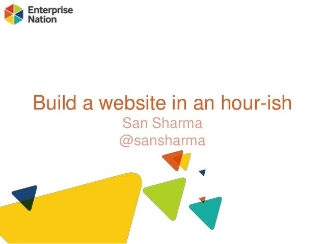 Build a website in an hour-ish San Sharma @sansharma